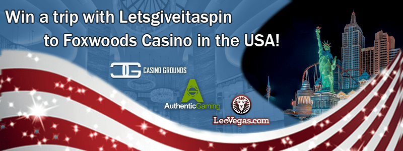 Win a trip with Letsgiveitaspin to Foxwoods Casino in USA!